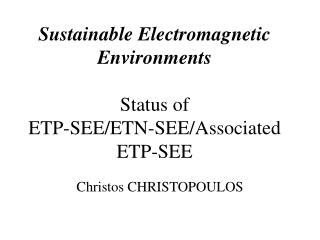 Sustainable Electromagnetic Environments Status of ETP-SEE/ETN-SEE/Associated ETP-SEE