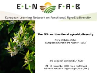 The EEA and functional agro-biodiversity Elena Cebrian Calvo European Environment Agency (EEA)