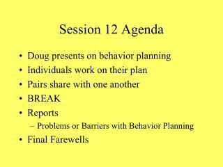 Session 12 Agenda