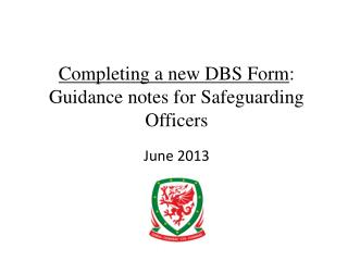 Completing a new DBS Form :  Guidance notes for Safeguarding Officers