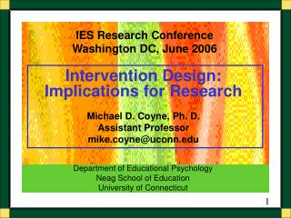 Intervention Design:  Implications for Research Michael D. Coyne, Ph. D. Assistant Professor