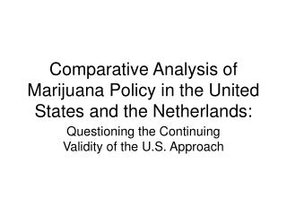 Comparative Analysis of Marijuana Policy in the United States and the Netherlands: