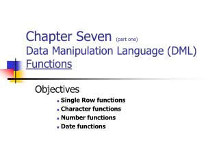 Chapter Seven  (part one) Data Manipulation Language (DML) Functions