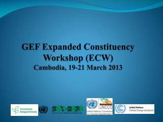 GEF Expanded Constituency Workshop (ECW) Cambodia, 19-21 March 2013