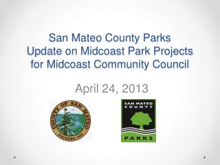 San Mateo County Parks  Update on Midcoast Park Projects  for Midcoast Community Council