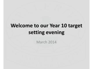 Welcome to our Year 10 target setting evening
