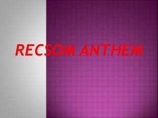 RECSOM  ANTHEM