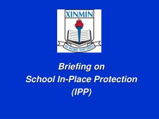 Briefing on School In-Place Protection (IPP)