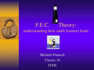 F.E.C.      Theory:  understanding how adult learners learn
