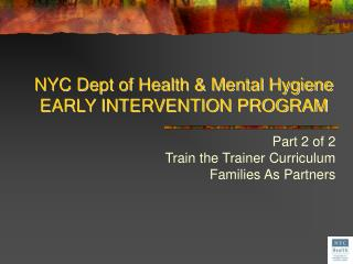 NYC Dept of Health & Mental Hygiene EARLY INTERVENTION PROGRAM
