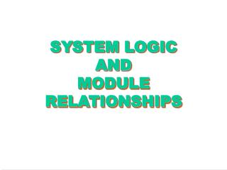 SYSTEM LOGIC AND MODULE RELATIONSHIPS