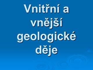 Vnitřní a vnější  geologické děje