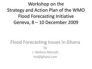 Flood Forecasting Issues in Ghana by J. Wellens-Mensah hsd@ghana