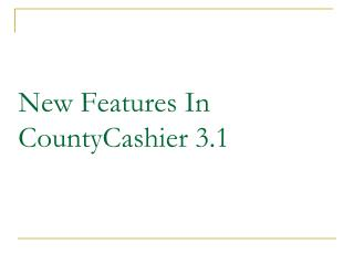 New Features In CountyCashier 3.1