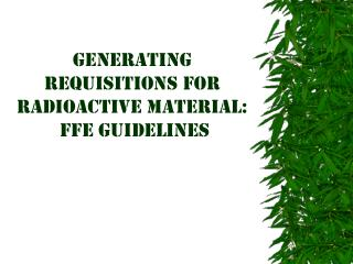 Generating requisitions for Radioactive Material:  FFE Guidelines