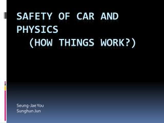 Safety OF CAR AND PHYSICS  (HOW THINGS WORK?)