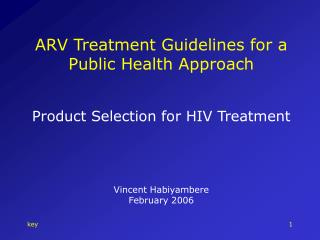 ARV Treatment Guidelines for a Public Health Approach Product Selection for HIV Treatment