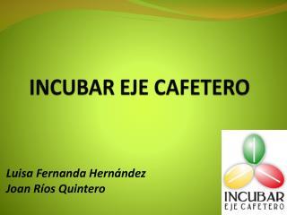 INCUBAR  EJE  CAFETERO