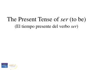 The Present Tense of  ser  (to be) (El tiempo presente del verbo  ser )