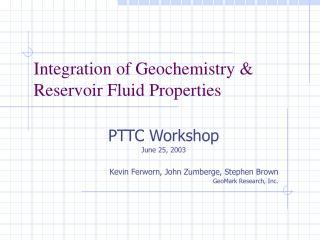 Integration of Geochemistry  Reservoir Fluid Properties
