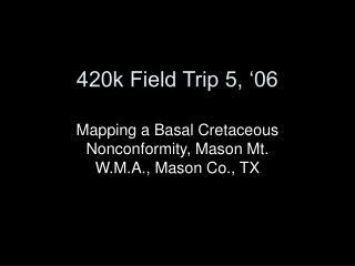 420k Field Trip 5,  06