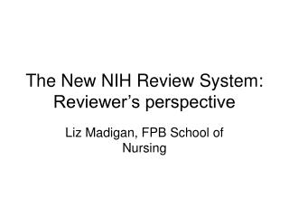The New NIH Review System: Reviewer's perspective
