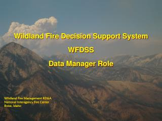 Wildland Fire Decision Support System WFDSS Data Manager Role