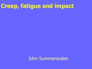Creep, fatigue and impact