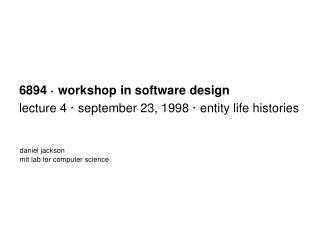 6894 · workshop in software design lecture 4 · september 23, 1998 · entity life histories