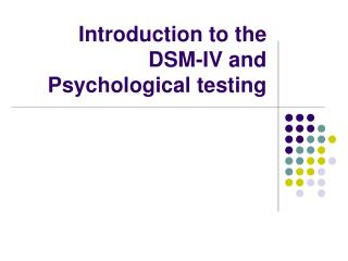 Introduction to the  DSM-IV and Psychological testing