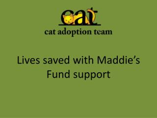 Lives saved with  Maddie�s  Fund support