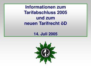 Informationen zum Tarifabschluss 2005 und zum  neuen Tarifrecht öD 14. Juli 2005