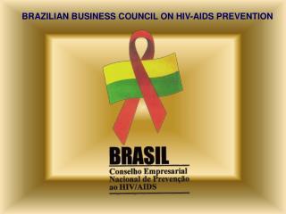 BRAZILIAN BUSINESS COUNCIL ON HIV-AIDS PREVENTION