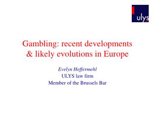 Gambling: recent developments  & likely evolutions in Europe