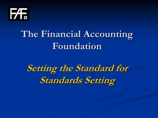 The Financial Accounting Foundation Setting  the Standard for     Standards Setting