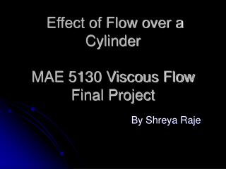 Effect of Flow over a Cylinder MAE 5130 Viscous Flow Final Project
