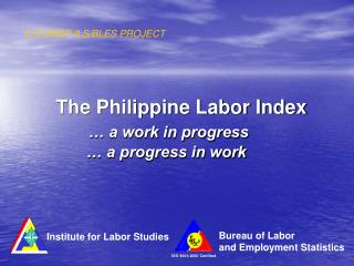 The Philippine Labor Index … a work in progress        … a progress in work