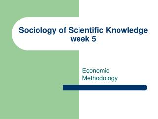 Sociology of Scientific Knowledge week 5