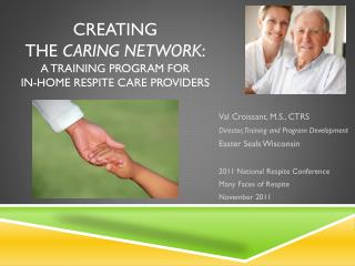 CREATING  THE  CARING NETWORK : A TRAINING PROGRAM FOR  IN-HOME RESPITE CARE PROVIDERS