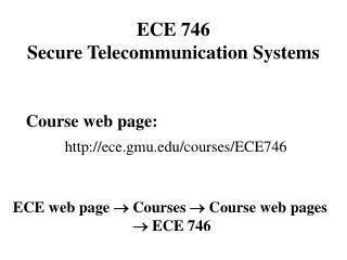 Course web page: ece.gmu/courses/ECE 746