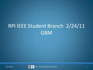 RPI IEEE Student Branch   2 /24/11  GBM