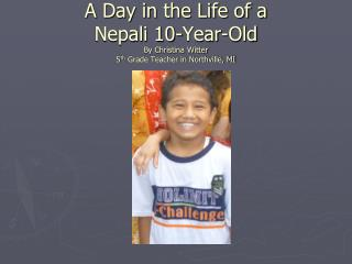 A Day in the Life of a  Nepali 10-Year-Old By Christina Witter 5th Grade Teacher in Northville, MI