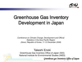 Takeshi Enoki Greenhouse Gas Inventory Office of Japan (GIO)
