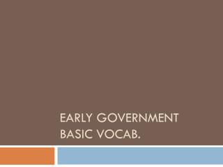 Early Government Basic Vocab.