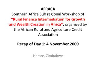 Recap of Day 1: 4  November  2009 Harare , Zimbabwe