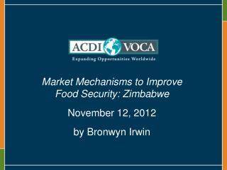 Market Mechanisms to Improve Food Security:  Zimbabwe November  12,  2012 by Bronwyn Irwin