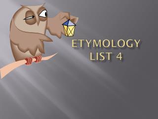 Etymology List 4