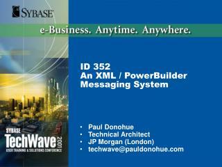 ID 352 An  XML / Power B uilder Messaging System