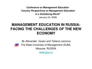 MANAGEMENT EDUCATION IN RUSSIA:  FACING THE CHALLENGES OF THE NEW ECONOMY
