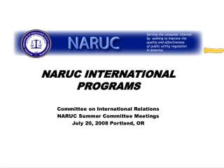 NARUC INTERNATIONAL PROGRAMS Committee on International Relations  NARUC Summer Committee Meetings